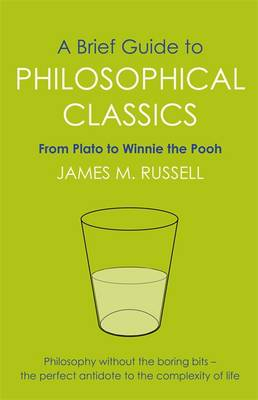 Brief Guide to Philosophical Classics, a the Thinking Person's Guide to the Great Books of Philosop