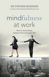 Mindfulness at Work: How to Avoid Stress, Achieve More and Enjoy Life!