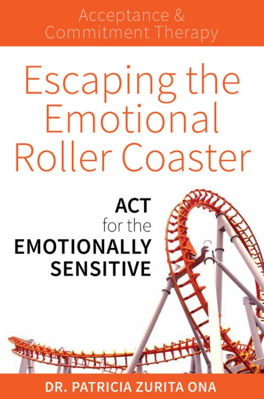 Escaping the Emotional Roller Coaster: ACT for the Emotionally Sensitive