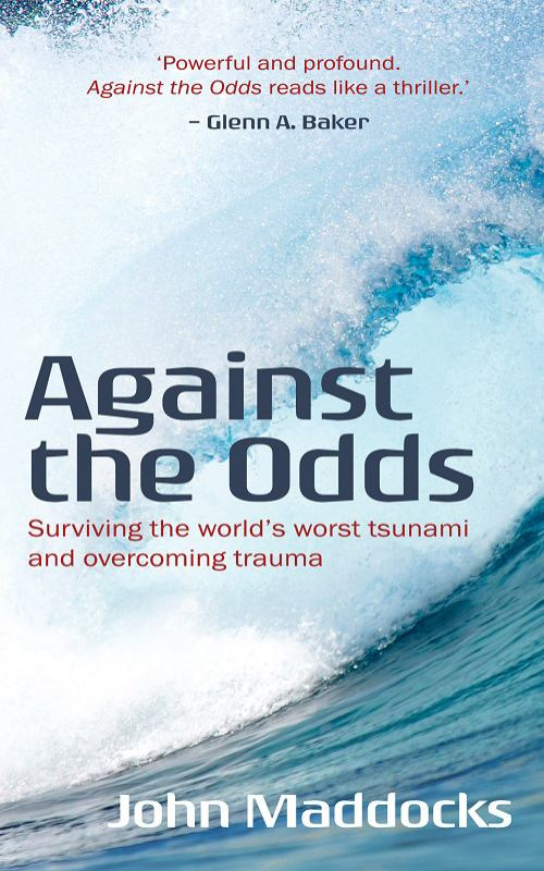 Against the Odds - Surviving the World's Worst Tsunami and Overcoming Trauma: Surviving the World's Worst Tsunami and Overcoming Trauma