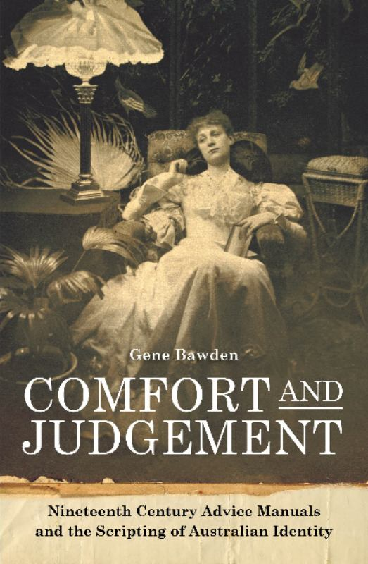Comfort and Judgement: Nineteenth Century Advice Manuals and the Scripting of Australian Identity