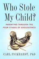 Who Stole My Child? - Parenting Through the Four Stages of Adolescence