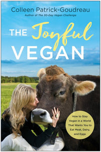 The Joyful Vegan - Staying Vegan in a World That Wants You to Eat Meat, Dairy, and Eggs