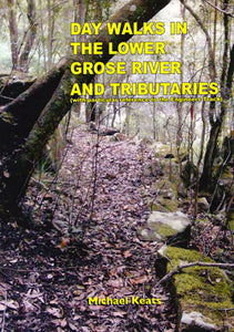Day Walks in the Lower Grose River and Tributaries: With Particular Reference to the Engineers Track