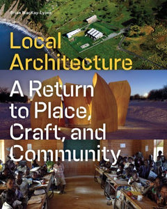 Local Architecture - Building Place, Craft, and Community