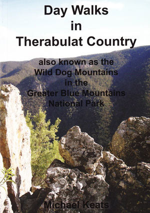 Day Walks in Therabulat Country: Also Known as the Wild Dog Mountains in the Greater Blue Mountains National Park