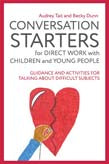 Conversation Starters for Direct Work with Children and Young People - Guidance and Activities for Talking about Difficult Subjects