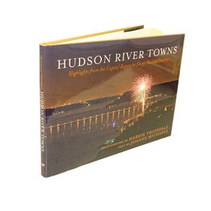 Hudson River Towns: Highlights from the Capital Region to Sleepy Hollow Country