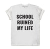 SCHOOL RUINED MY LIFE