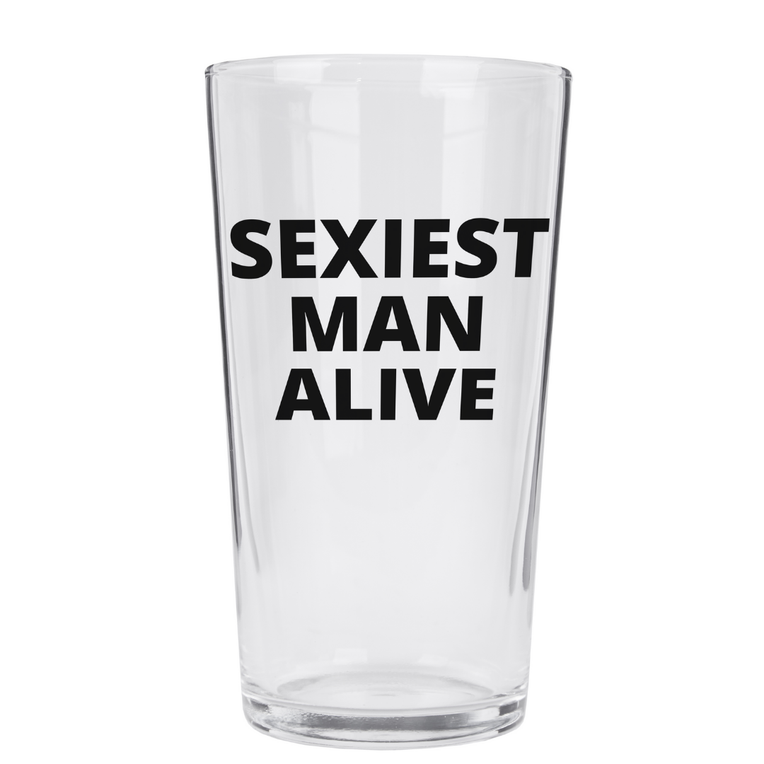 SEXIEST MAN ALIVE PINT