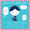 Today Is A Good Day Happy Birthday Card