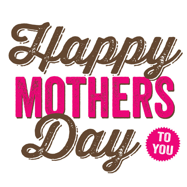 Happy Mothers Day To You