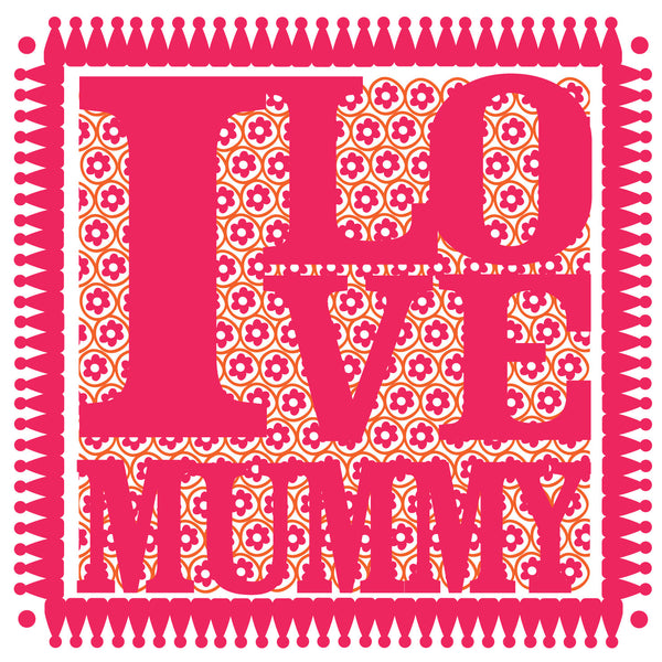I Love Mummy Blooming Kisses Card