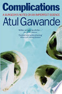 Complications: A Surgeon's Notes on an Imperfect Science : Atul Gawande