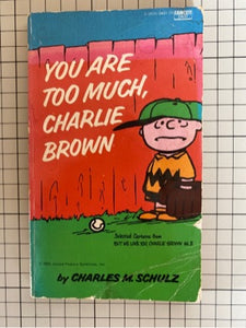 You Are Too Much Charlie Brown : Charles M. Schulz