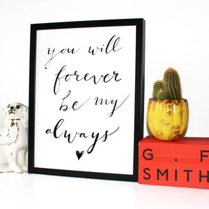 """you will forever be my always"" - A4 print"