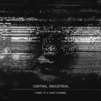 Central Industrial 'Tuned To A Dead Channel' (Downloads)
