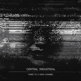Central Industrial - Tuned To A Dead Channel (CD)
