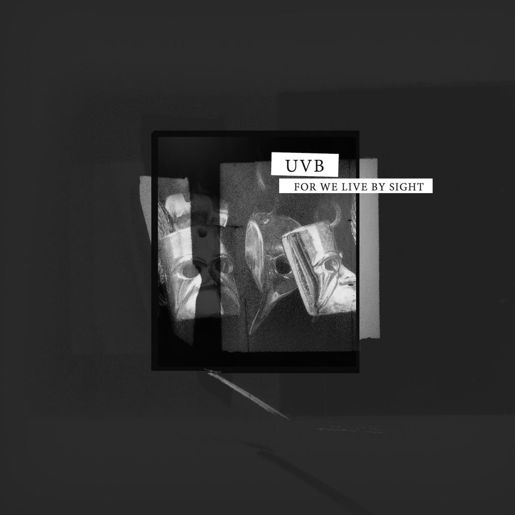 UVB - For We Live By Sight