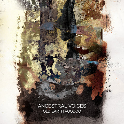 Ancestral Voices 'Old Earth Voodoo' (Downloads)