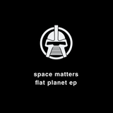 Space Matters - Flat Planet EP (Downloads)