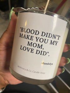 """Blood didn't make you my mom"""