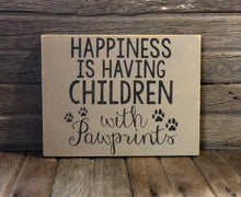 Load image into Gallery viewer, Rustic Happiness Is Having Children With Pawprints Wood Sign