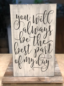 You Will Always Be The Best Part Of My Day Wood Sign