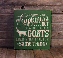 Load image into Gallery viewer, Money Can't Buy Happinesses But It Can Buy Goats Wood sign