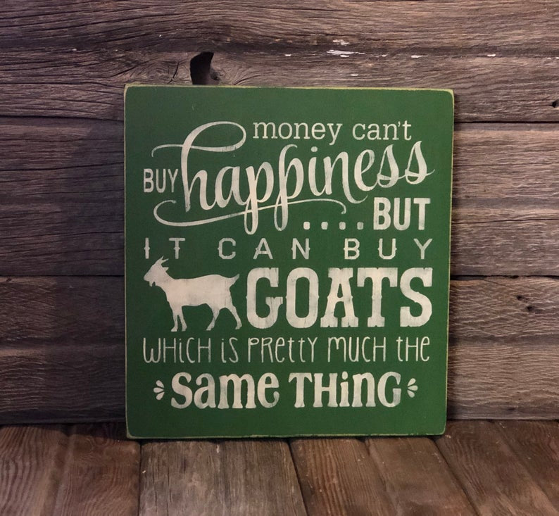 Money Can't Buy Happinesses But It Can Buy Goats Wood sign