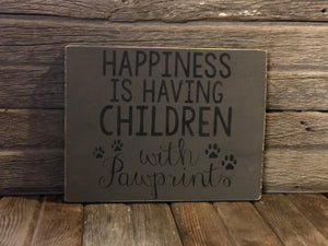 Rustic Happiness Is Having Children With Pawprints Wood Sign