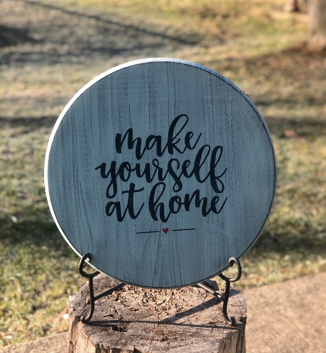 Make Yourself At Home~Round Wood Sign~Local Pickup Only
