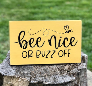Bee Nice Or Buzz Off Wood Sign
