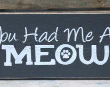 Load image into Gallery viewer, Rustic You Had Me At Meow Sign- Small Wooden Sign