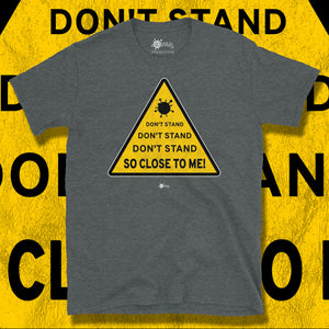 Go Viral Tees - Social Distancing T-Shirts - Don't Stand So Close To Me - Dark Heather