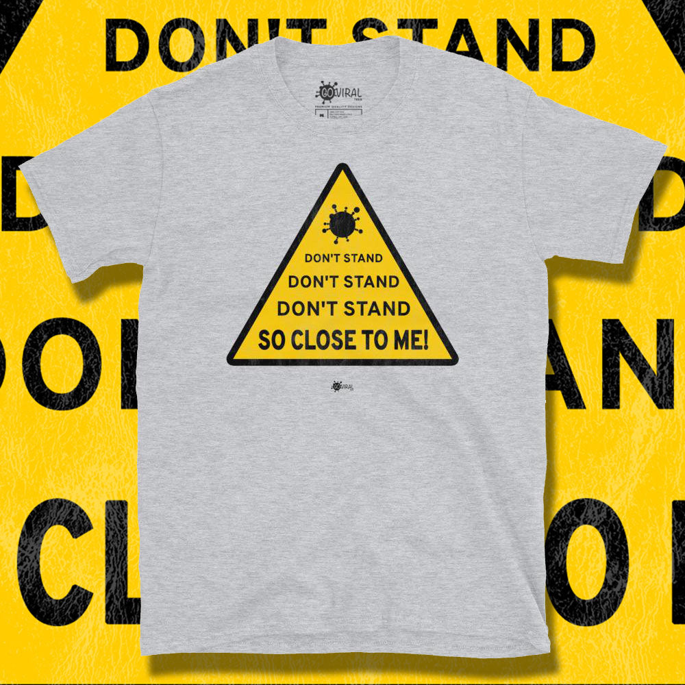 Go Viral Tees - Social Distancing T-Shirts - Don't Stand So Close To Me - Sport Grey