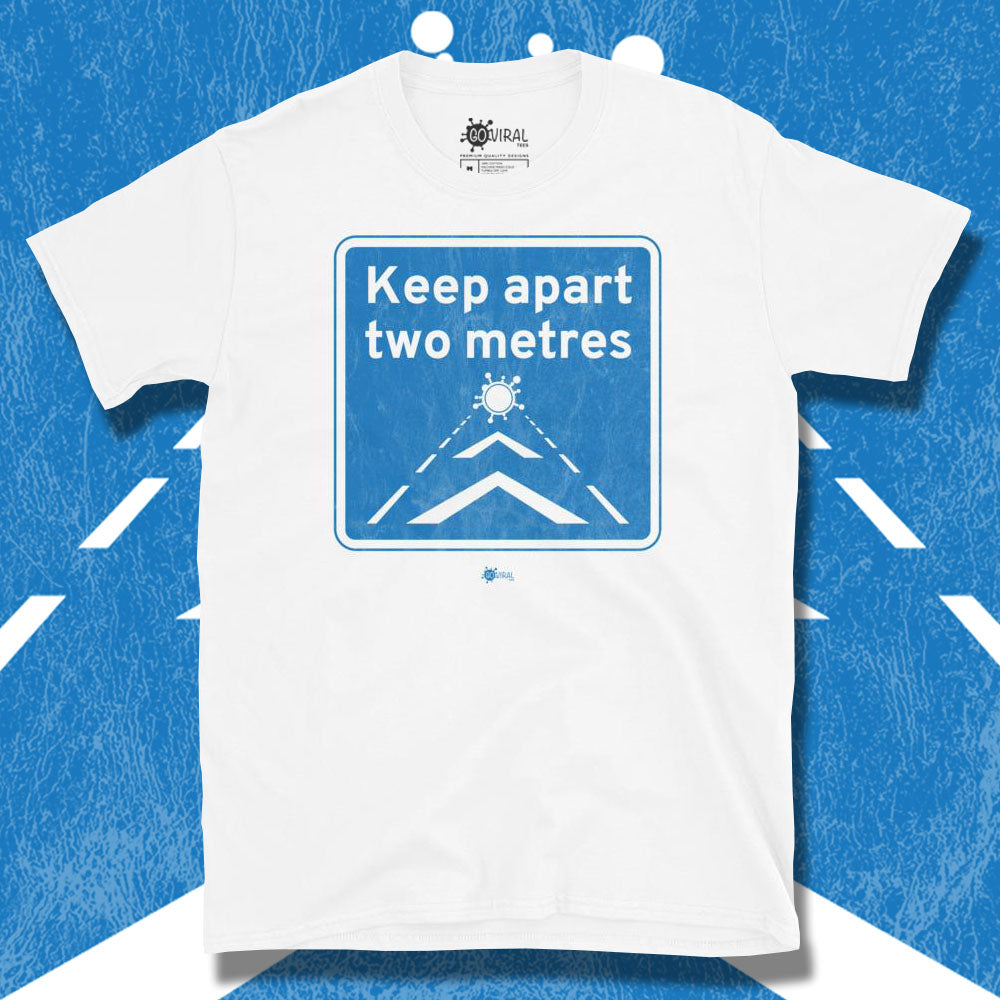 Go Viral Tees - Social Distancing T-Shirts - Keep Apart Two Metres - White