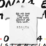 Load image into Gallery viewer, Go Viral Tees - Social Distancing T-Shirts - So No One Told You Life Was Gonna Be This Way - White