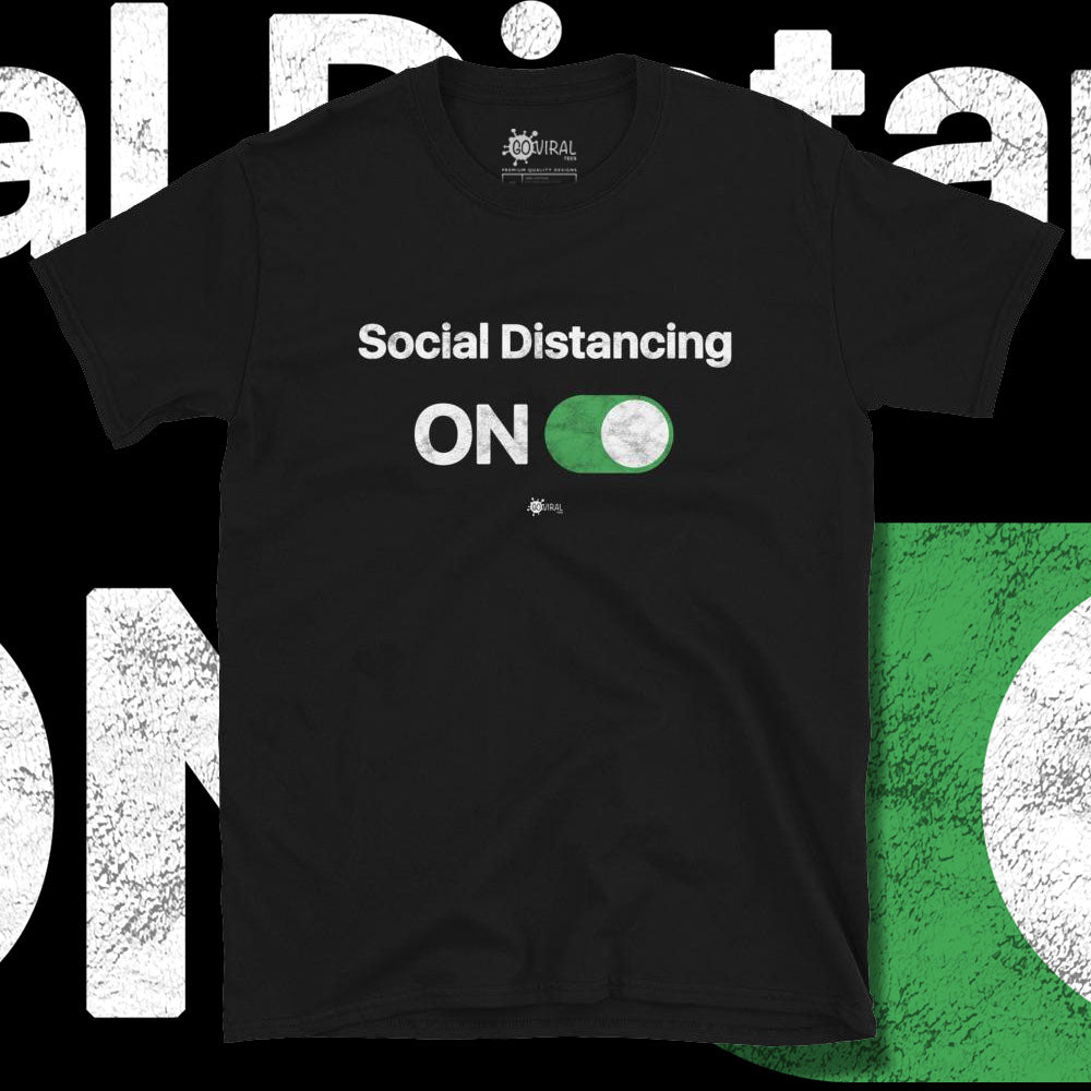 Go Viral Tees - Social Distancing T-Shirts - Social Distancing ON - Black