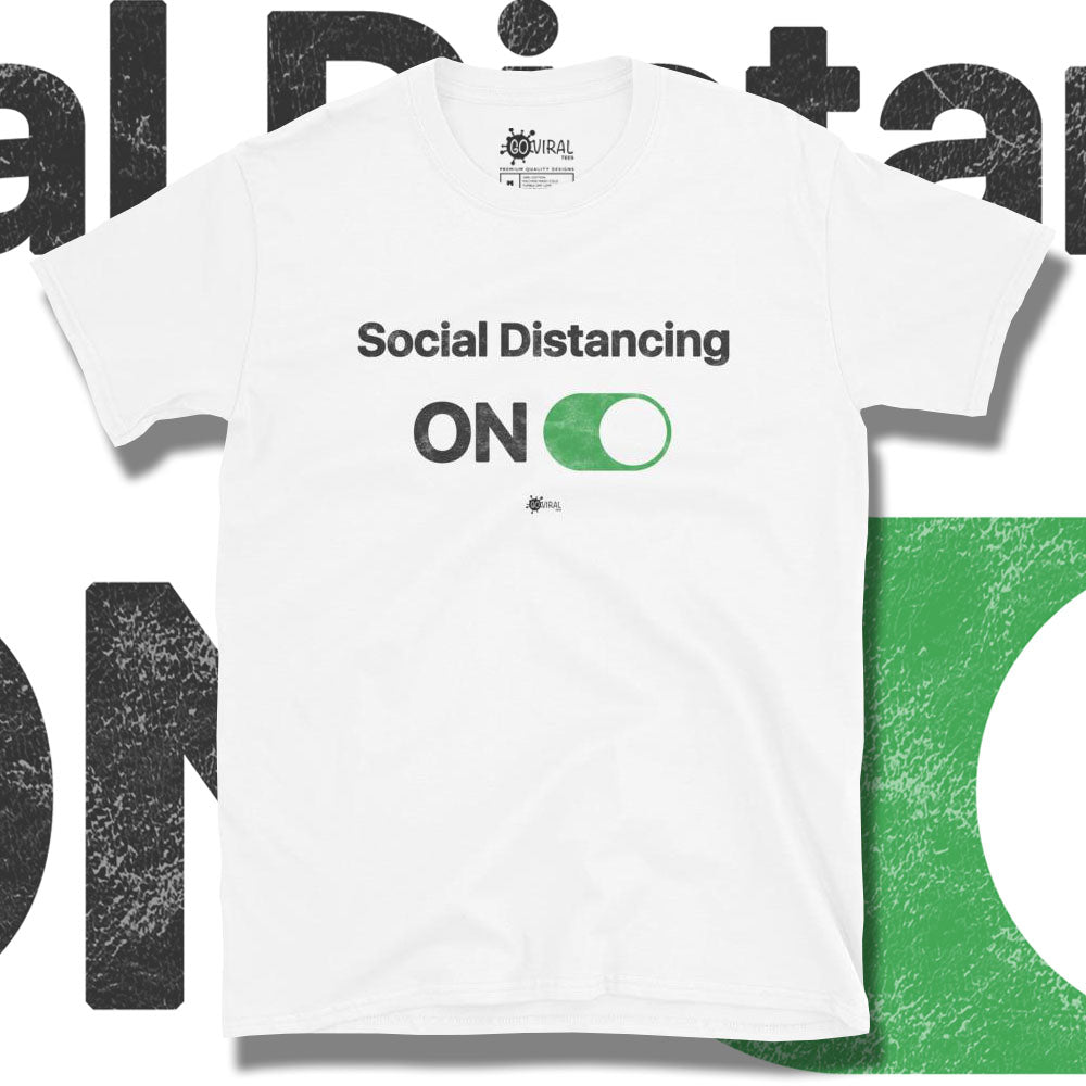 Go Viral Tees - Social Distancing T-Shirts - Social Distancing ON - White