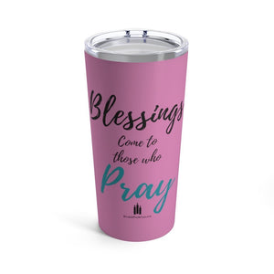 Blessings Come To Those Who Pray Tumbler 20oz - Words of Faith Tees