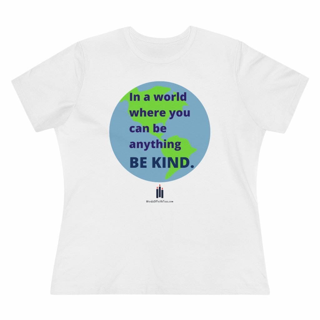 In A World Where You Can Be Anything, Be Kind - Women's Premium Relaxed Fit T-Shirt - Words of Faith Tees