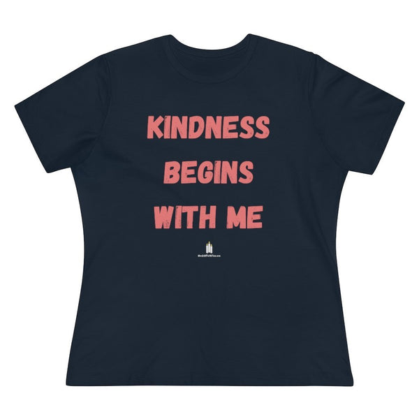 Kindness Begins With Me Women's Relaxed Fit Premium T-Shirt - Words of Faith Tees