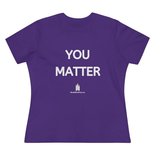 You Matter - Women's Premium Relaxed Fit T-Shirt - Words of Faith Tees