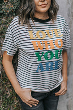Load image into Gallery viewer, Love Who You Are Striped Graphic Tee