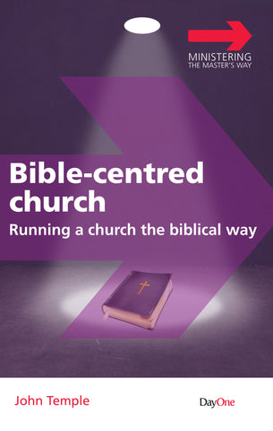 Bible Centred Church: Running a church the biblical way