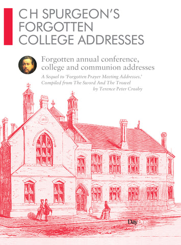 CH Spurgeon Forgotten College Addresses: Forgotten annual conference, college and communion addresses