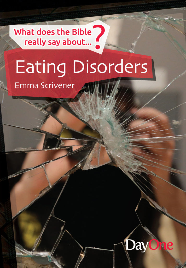 What does the Bible really say about... Eating Disorders
