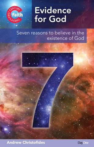 Evidence for God: Seven reasons to believe in the existence of God