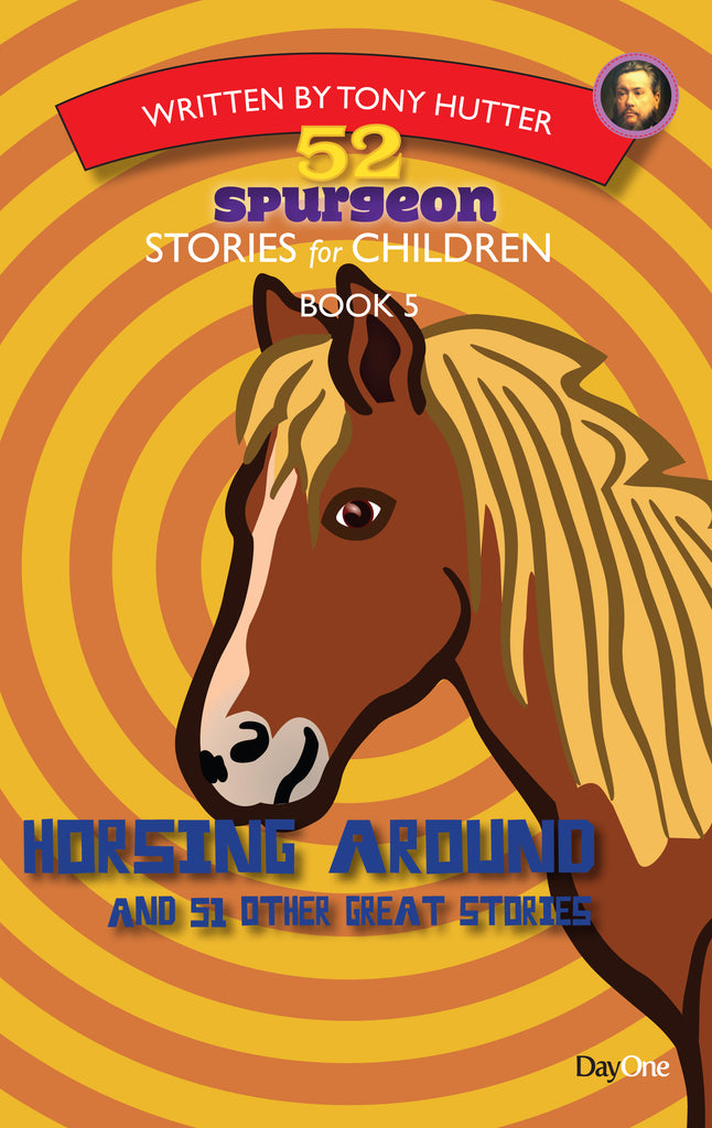 Horsing Around: 52 Spurgeon stories for children Book 5
